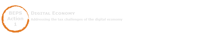 BEPS Action 1 - Addressing the Tax Challenges of the Digital Economy